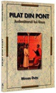"""""""Pilat din Pont – Judecătorul lui Iisus"""" de Mircea Dutu"""