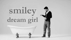 """Videoclip – Smiley – """"Dream girl"""" 2011 – Versuri"""
