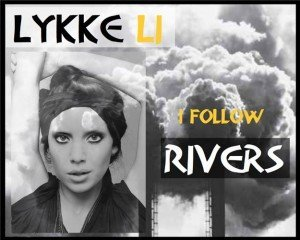"Versuri ""Lykke Li – I follow rivers"" – Muzica si versuri"