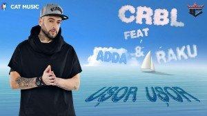 """CRBL a lansat noul single, """"Usor usor"""", o colaborare cu ADDA si Raku!"""