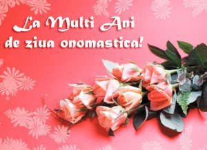 Felicitari de ziua onomastica – La multi ani de zi onomastica!